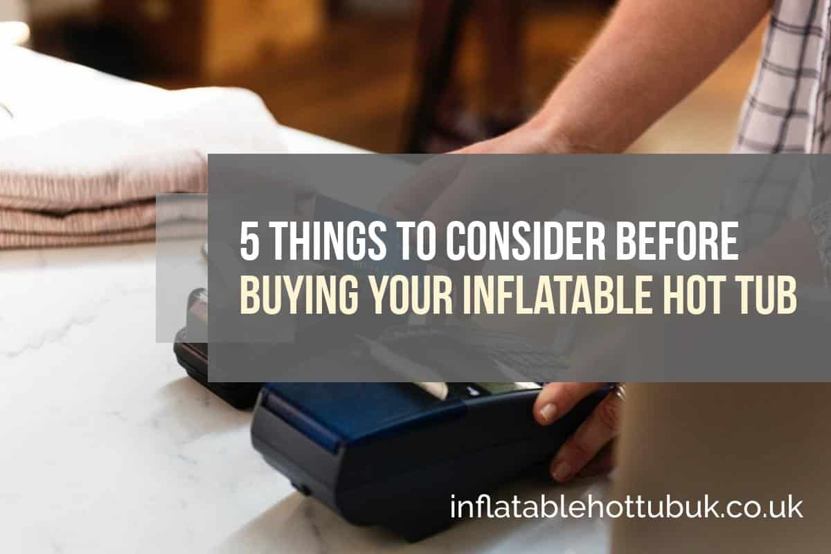 5 Things To Consider Before Buying Your Inflatable Hot Tub