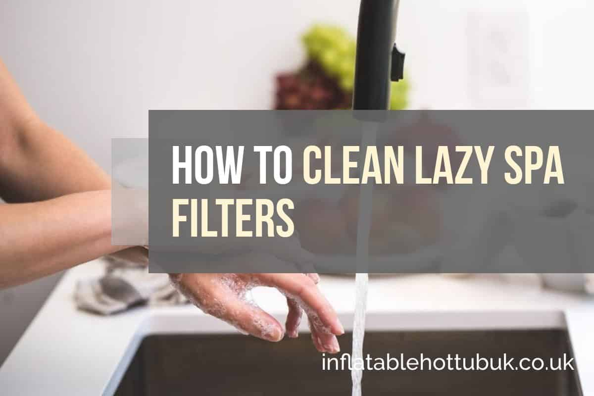 How To Clean Lazy Spa Filters