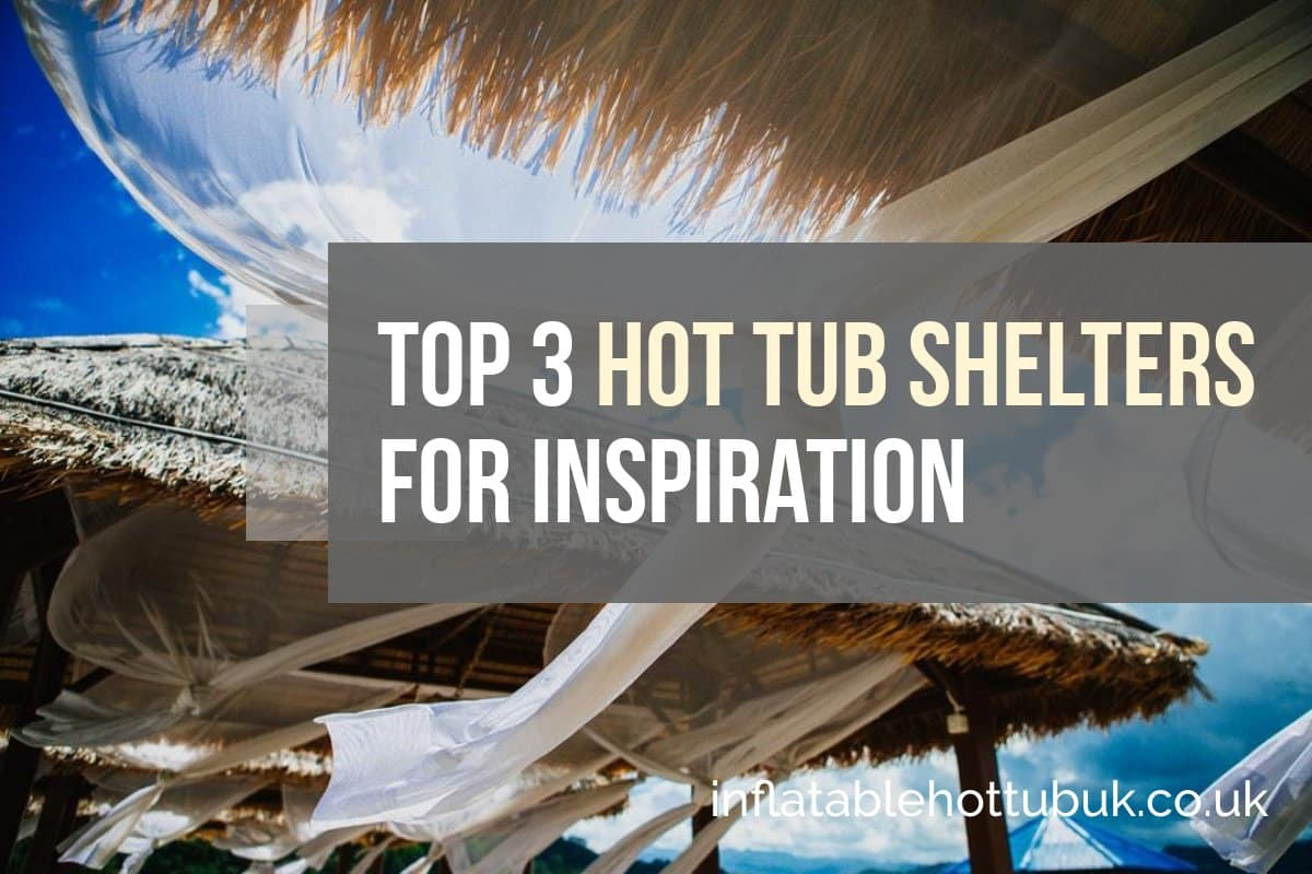 Top 3 Hot Tub Shelters For Inspiration