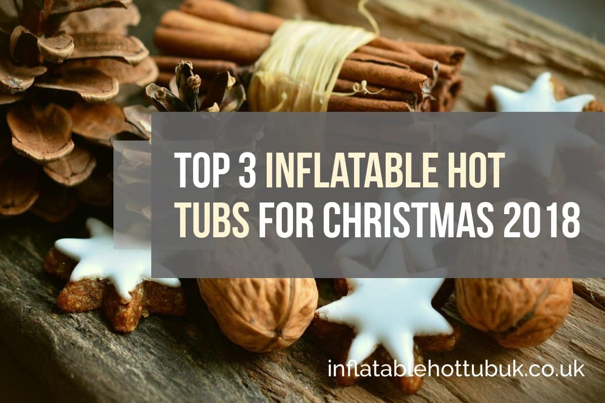 Top 3 inflatable hot tubs for Christmas 2018