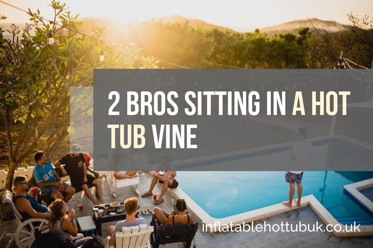 2 Bros Sitting In A Hot Tub Vine