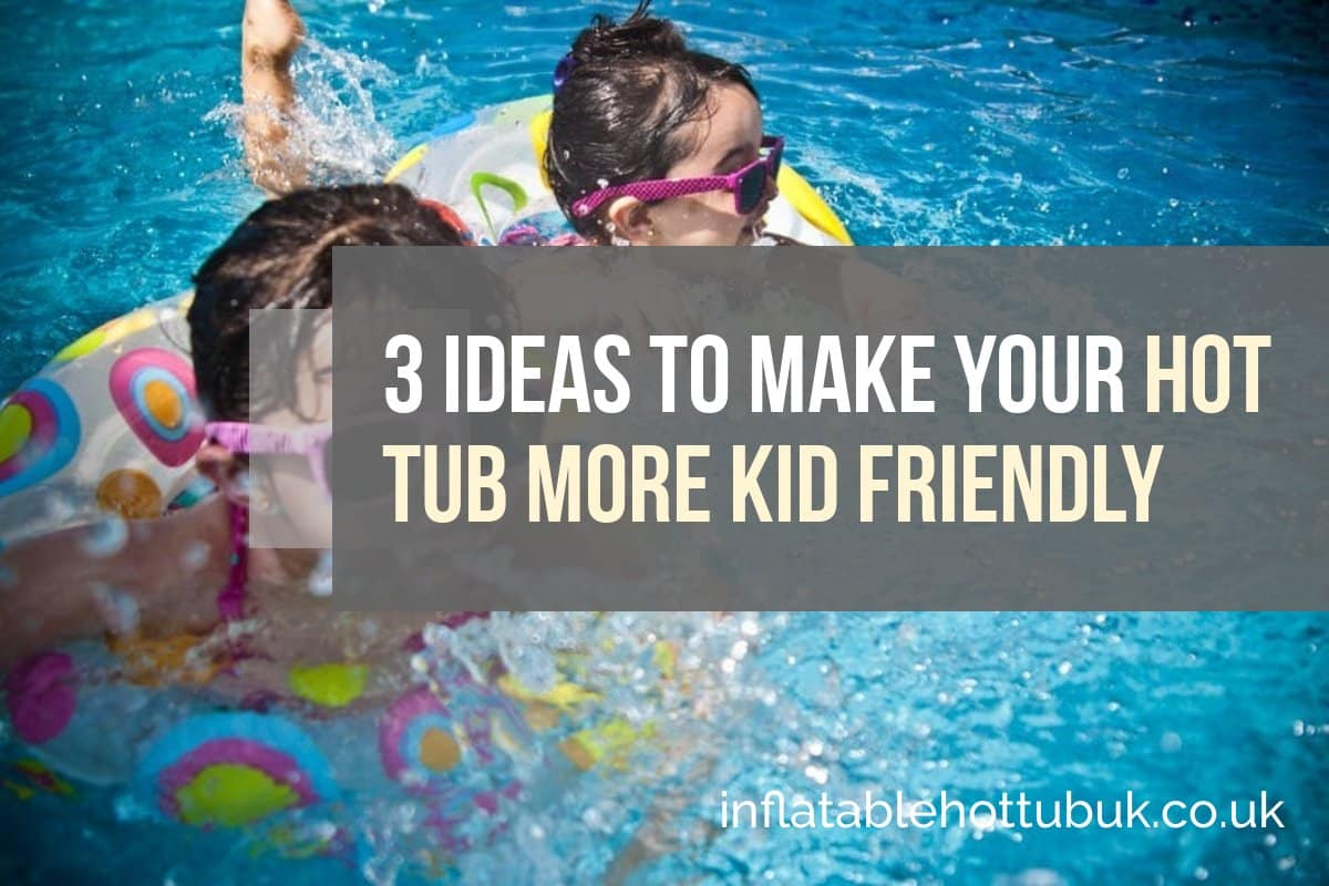3 Ideas To Make Your Hot Tub More Kid Friendly