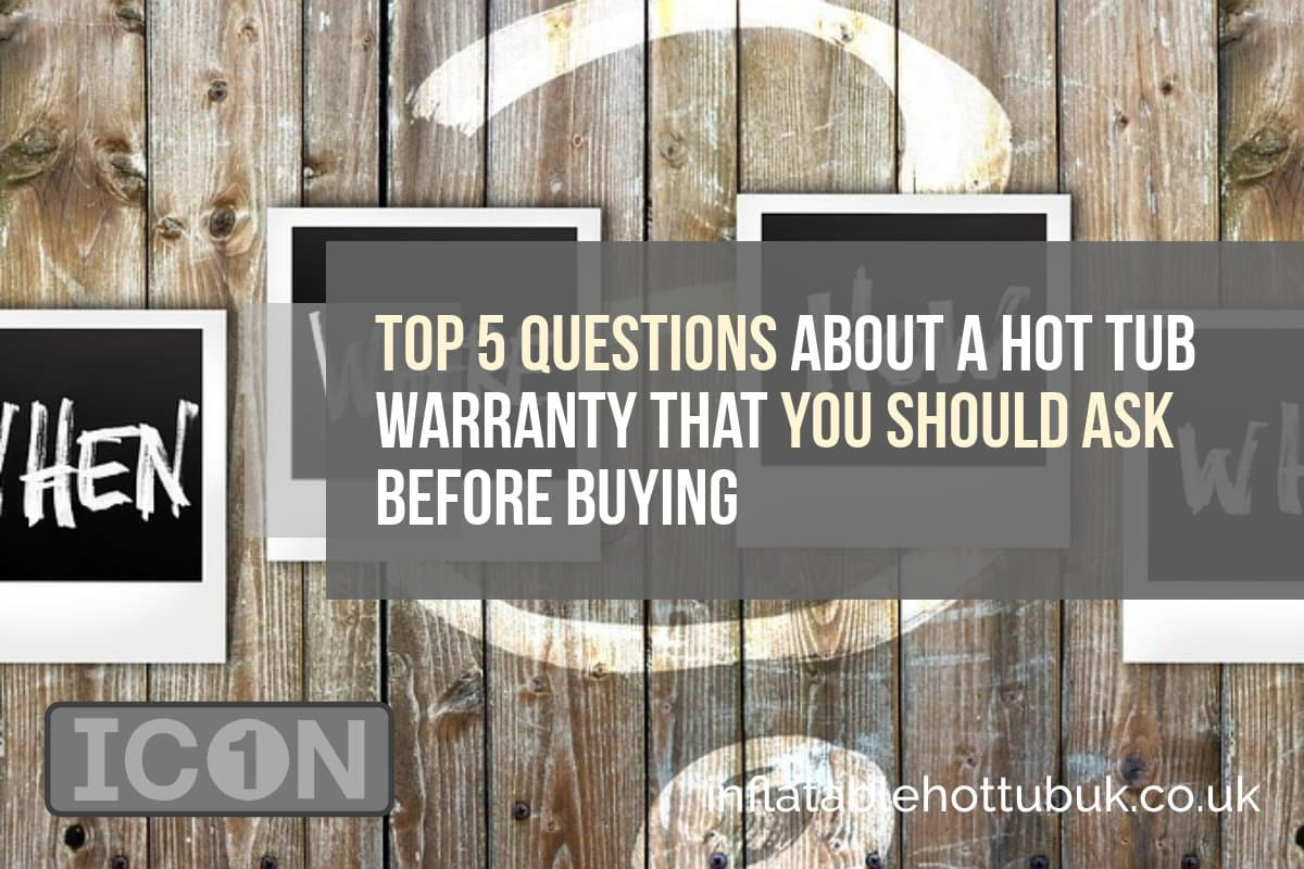 Top 5 Questions About A Hot Tub Warranty That You Should Ask Before Buying