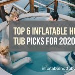 Top 6 Inflatable Hot Tub Picks For 2020