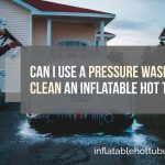 Can I Use A Pressure Washer To Clean An Inflatable Hot Tub