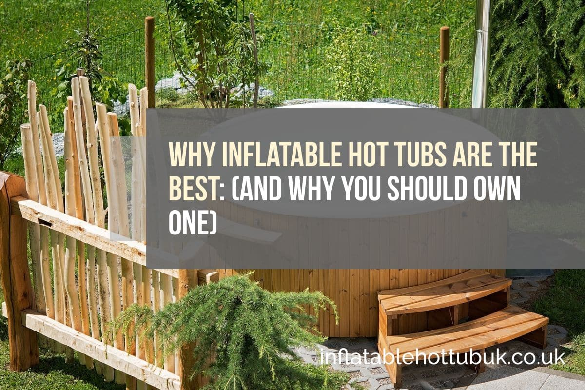 Why Inflatable Hot Tubs Are The Best